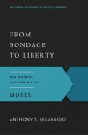From Bondage to Liberty: The Gospel According to Moses