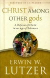 Christ Among Other Gods: A Defense of Christ in an Age of Tolerance **