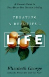 Creating a Beautiful Life: A Woman's Guide to Good Better Best Decision Making