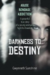 Darkness to Destiny: A Powerful True Story of a Young Woman's Fight for Freedom
