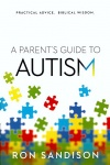 A Parent's Guide to Autism: Practical Advice & Biblical Wisdom