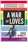 A War of Loves, The Unexpected Story of a Gay Activist Discovering Jesus