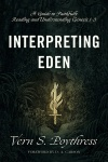 Interpreting Eden: A Guide to Faithfully Reading and Understanding Genesis 1 - 3