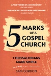 5 Marks of the Gospel Church, 1 Thessalonians Made Simple
