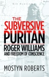 The Subversive Puritan: Roger Williams and Freedom of Conscience