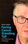 Facing Cancer, Standing Tall - One Christian's Journey to Finding God