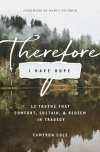 Therefore I Have Hope, 12 Truths That Comfort, Sustain, and Redeem in Tragedy