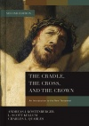 The Cradle, the Cross, and the Crown: An Introduction to the New Testament, 2nd Edition