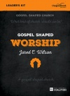 Gospel Shaped Worship - DVD Leader