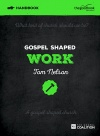 Gospel Shaped Work Handbook