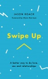 Swipe Up - A Better Way to do Love, Sex and Relationships