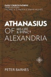 Athanasius of Alexandria - His Life and Impact - ECF