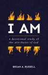 I AM - A Biblical and Devotional Study of the Attributes of God
