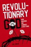 Revolutionary God - How Knowing Him Changes Everything