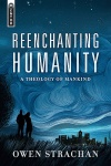 Reenchanting Humanity, A Theology of Mankind - Mentor Series