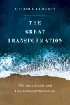 The Great Transformation, The Sanctification and Glorification of the Believer