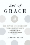 Act of Grace, The Power of Generosity to Change Your Life, the Church, and the World