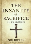 Insanity of Sacrifice: A 90 Day Devotional
