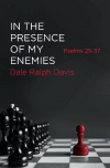 In the Presence of My Enemies - Psalms 25 - 37