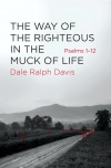 The Way of the Righteous in the Muck of Life - Psalms 1-12