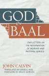 God or Baal: Two Letters on the Reformation of Worship and Pastoral Service
