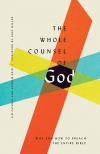 The Whole Counsel of God, Why and How to Preach the Entire Bible