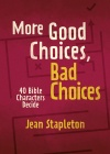 More Good Choices, Bad Choices - 40 Bible Characters Decide