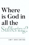 Where Is God in All the Suffering? Questioning Faith Series