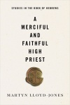 A Merciful and Faithful High Priest: Studies in the Book of Hebrews - Paperback