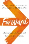 Forward: Discovering Gods Presence and Power in Your Tomorrow