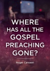 Where Has All The Gospel Preaching Gone