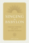 Singing in Babylon: Finding Purpose in Life