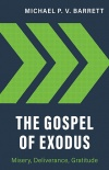 Gospel of Exodus: Misery, Deliverance, Gratitude