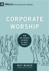 Corporate Worship: How the Church Gathers as God