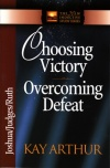 Choosing Victory Overcoming Defeat - Joshua Judges Ruth