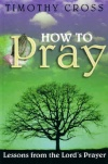How to Pray - Lessons from the Lord's Prayer