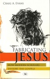 Fabricating Jesus - How Modern Scholars Distort the Gospel