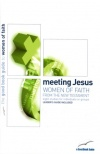 Meeting Jesus: Women of Faith in the New Testament - Good Book Guide