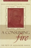 Consuming Fire - Piety of Alexander Whyte - PRS