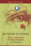 Future of Atheism - McGrath Alister & Dennett Daniel in Dialogue