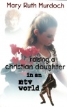 Raising a Christian Daughter in a MTV World