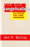 Old Evangelicalism: Old Truth for a New Awakening