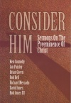 Consider Him - Sermons on the Preeminence of Christ