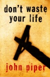 Tract - Don't Waste Your Life - John Piper (pk 25)