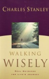 Walking Wisely - Real Guidance for Lifes Journey