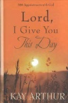 Lord I Give You This Day  **