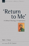 'Return to Me', A Biblical Theology of Repentance - NSBT