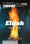 Cover to Cover Bible Study - Elijah: A Man and His God