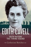 Edith Cavell Faith before the Firing Squad