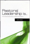 Pastoral Leadership Is. - How to Shepherd Gods People Passion & Confidence